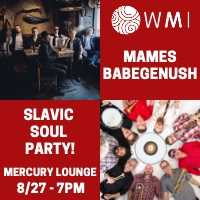 WMI Season Launch with Mames Babegenush and Slavic Soul Party!